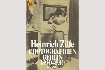 Cover Heinrich Zille – Photographien Berlin 1890 – 1910